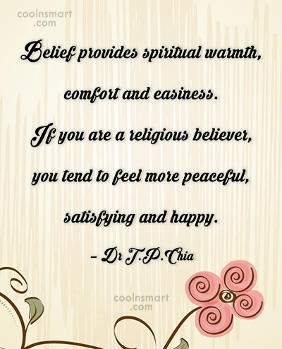 Belief Quote: Belief provides spiritual warmth, comfort and easiness....