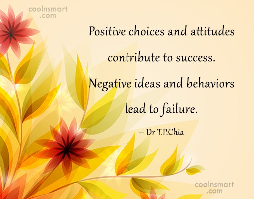 Success Quote: Positive choices and attitudes contribute to success....