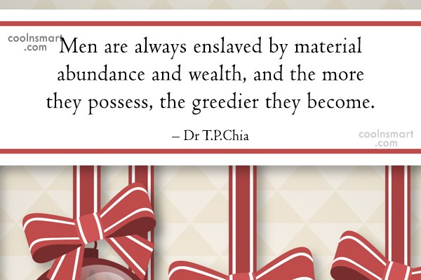 Men Quote: Men are always enslaved by material abundance...