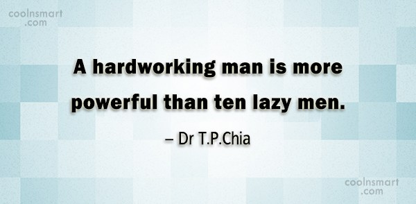 Hard Work Quote: A hardworking man is more powerful than...