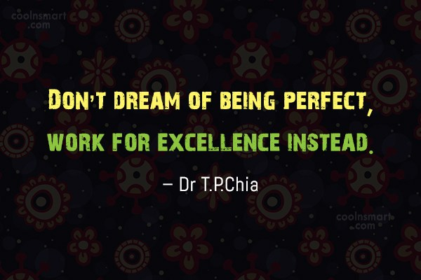 Perfection Quote: Don't dream of being perfect, work for...