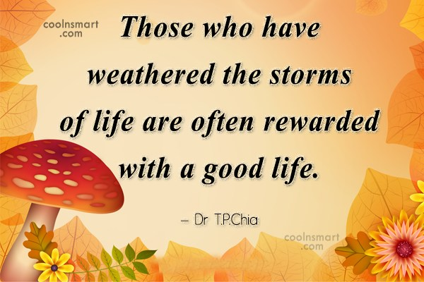 Life Quote: Those who have weathered the storms of...