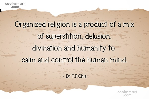 Religion Quote: Organized religion is a product of a...