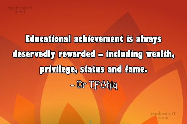 Education Quote: Educational achievement is always deservedly rewarded –...