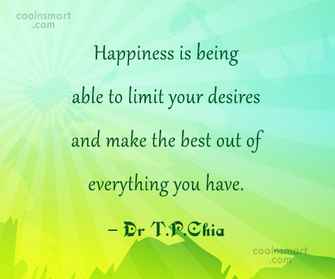 Happiness Quote: Happiness is being able to limit your...