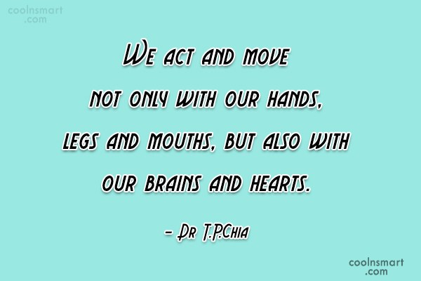 Action Quote: We act and move not only with...