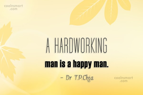 Hard Work Quote: A hardworking man is a happy man....