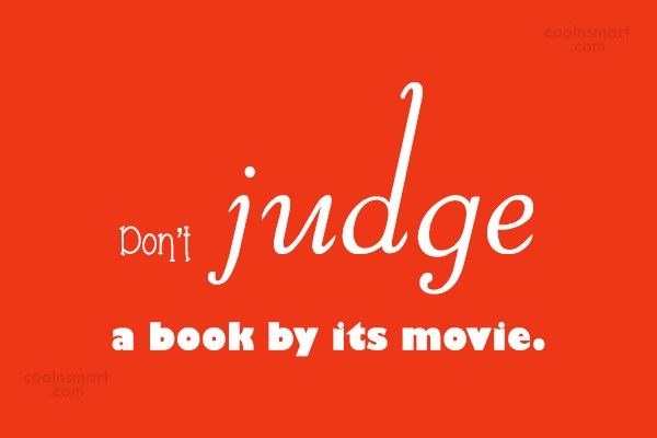 Movies Quote: Don't judge a book by its movie.