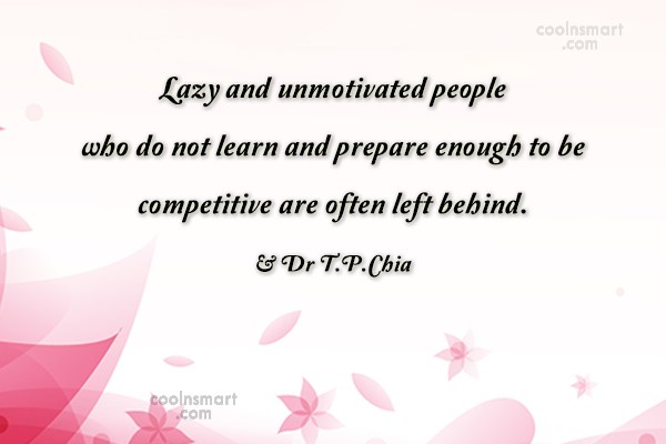 Competition Quote: Lazy and unmotivated people who do not...