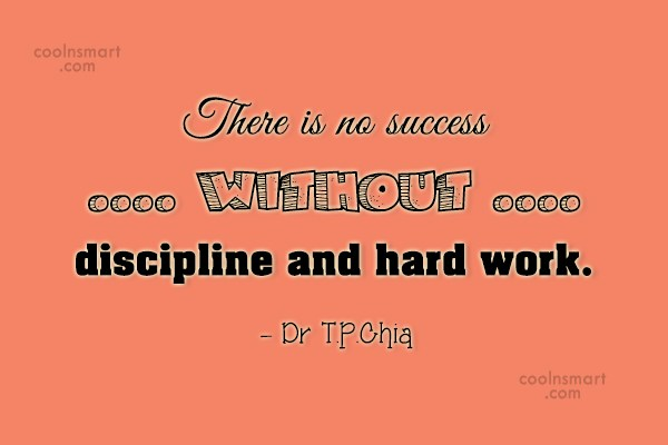Discipline Quote: There is no success without discipline and...