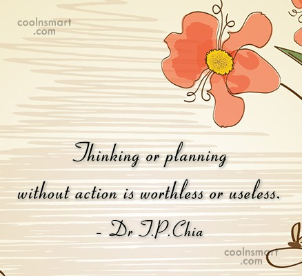 Action Quote: Thinking or planning without action is worthless...