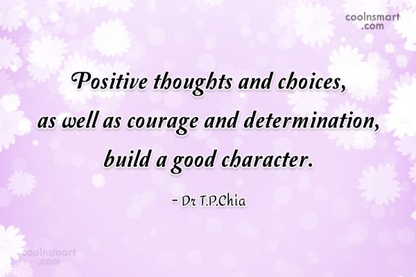 Character Quote: Positive thoughts and choices, as well as...