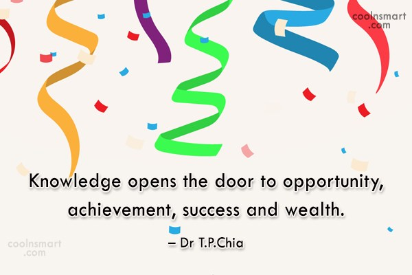 Knowledge Quote: Knowledge opens the door to opportunity, achievement,...