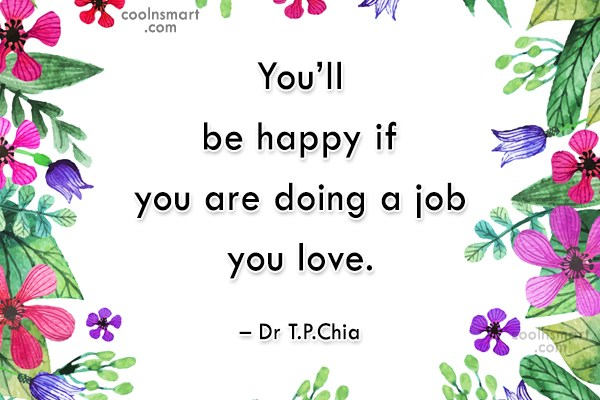 Job Quote: You'll be happy if you are doing...