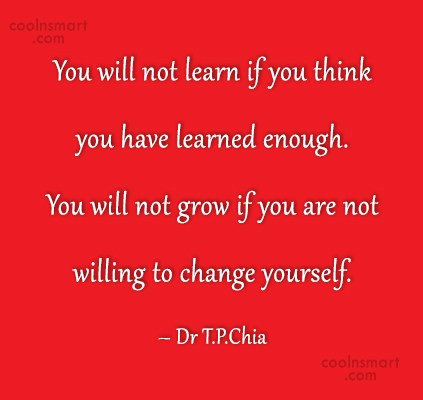 Change Quote: You will not learn if you think...