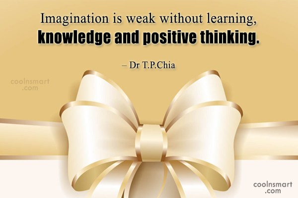 Imagination Quote: Imagination is weak without learning, knowledge and...