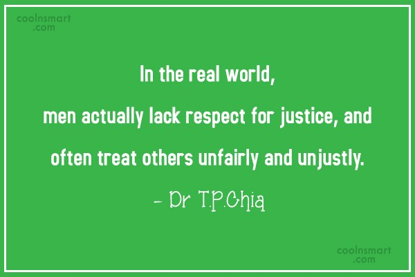 Justice Quote: In the real world, men actually lack...