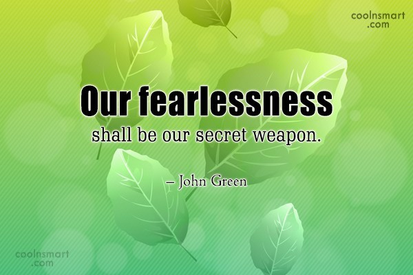 Fear Quote: Our fearlessness shall be our secret weapon....