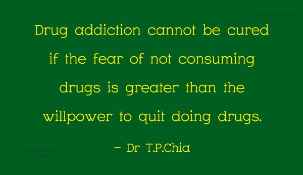 Drugs Quote: Drug addiction cannot be cured if the...