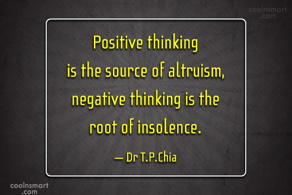 Thinking Quote: Positive thinking is the source of altruism,...