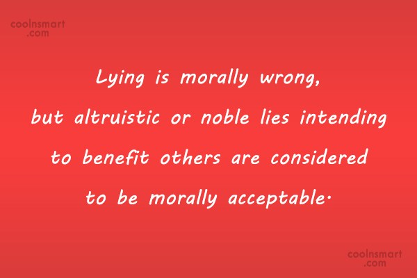Quote: Lying is morally wrong, but altruistic or...
