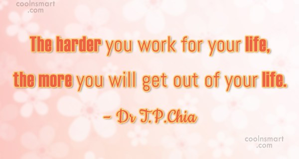 Hard Work Quote: The harder you work for your life,...