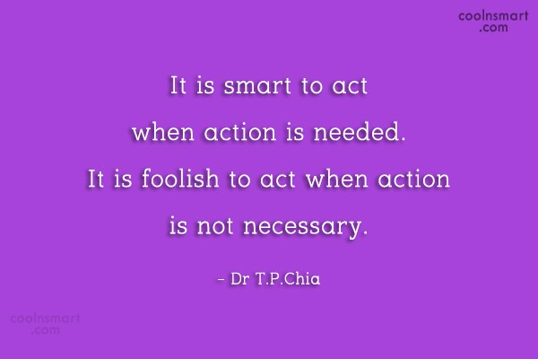 Action Quote: It is smart to act when action...