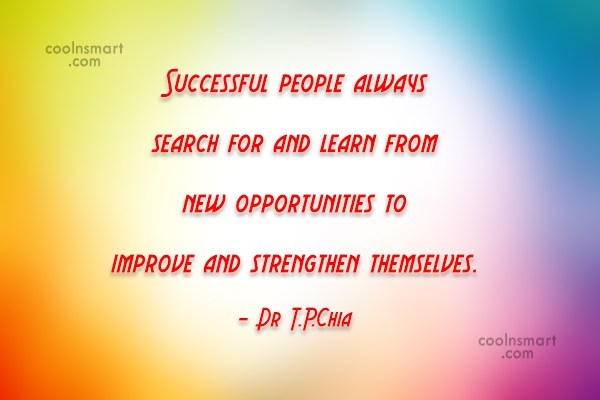 Opportunity Quote: Successful people always search for and learn...