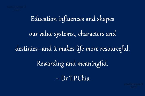 Education Quote: Education influences and shapes our value systems.,...