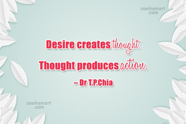 Desire Quote: Desire creates thought. Thought produces action. –...