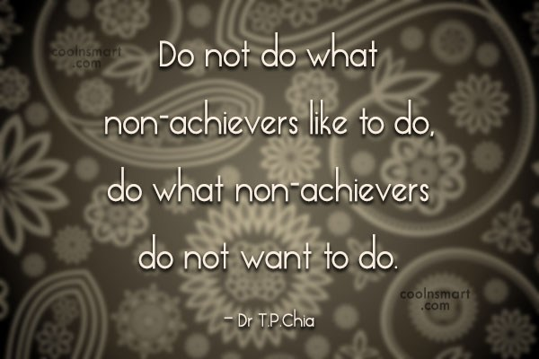 Success Quote: Do not do what non-achievers like to...