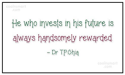 Future Quote: He who invests in his future is...