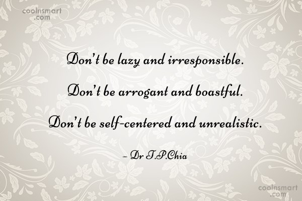 Self Help Quote: Don't be lazy and irresponsible. Don't be...