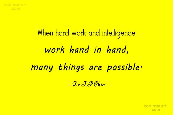 Hard Work Quote: When hard work and intelligence work hand...