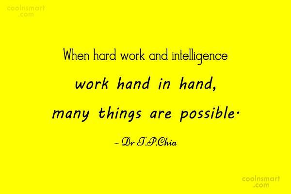 Hard Work Quote: When hard work and intelligence work hand...
