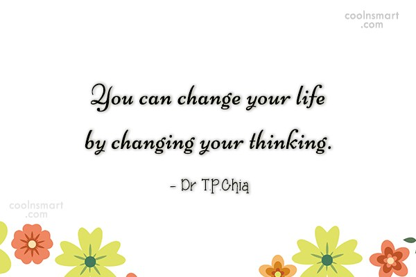 Thinking Quote: You can change your life by changing...