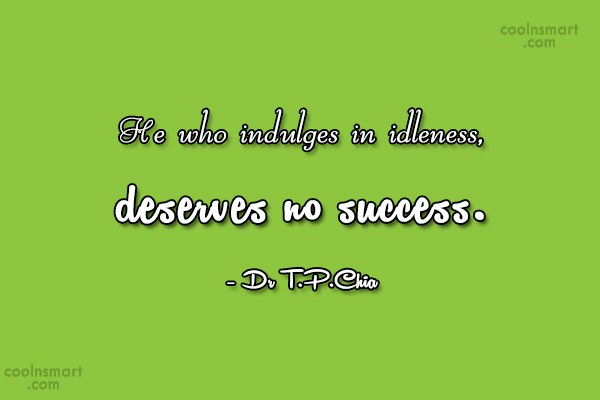 Idleness Quote: He who indulges in idleness, deserves no...
