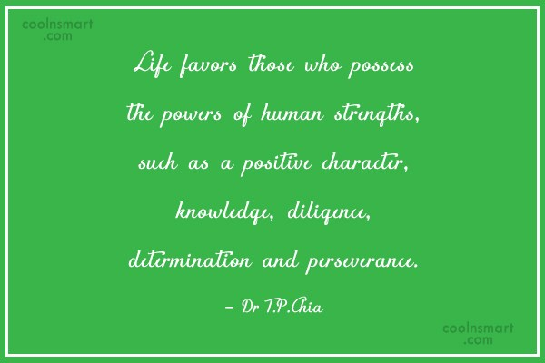 Quote: Life favors those who possess the powers...