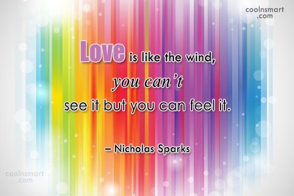 Quote: Love is like the wind, you can't...