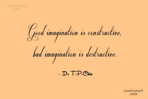 Imagination Quote: Good imagination is constructive, bad imagination is...