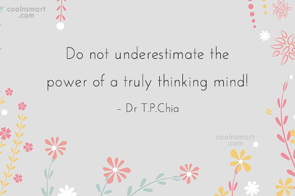Thinking Quote: Do not underestimate the power of a...