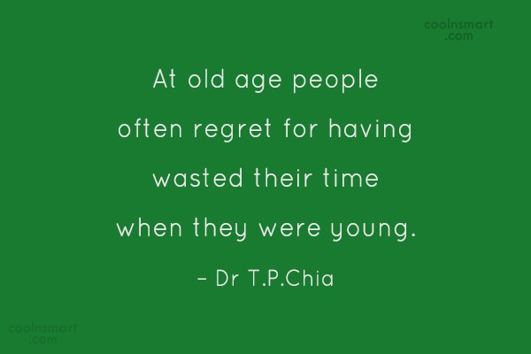 Time Quote: At old age people often regret for...