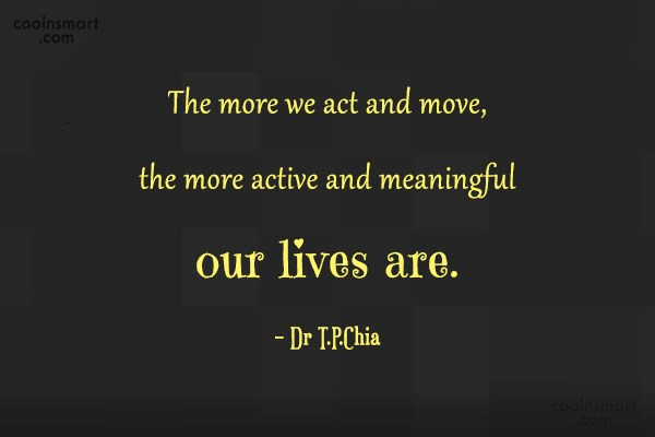Action Quote: The more we act and move, the...