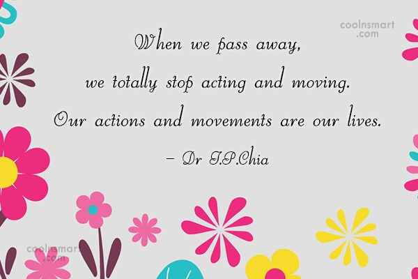 Action Quote: When we pass away, we totally stop...