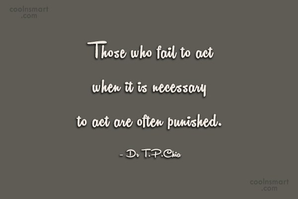 Action Quote: Those who fail to act when it...