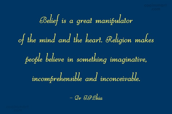 Belief Quote: Belief is a great manipulator of the...