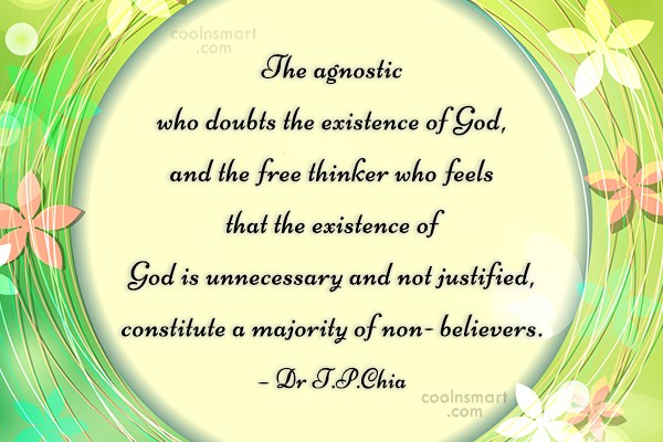 Atheism Quote: The agnostic who doubts the existence of...