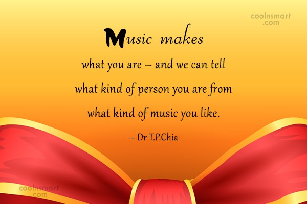 Music Quote: Music makes what you are – and...