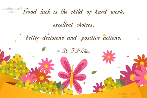 Luck Quote: Good luck is the child of hard...