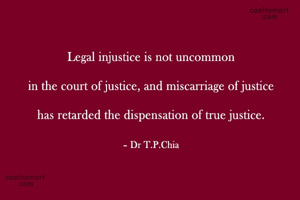 Justice Quote: Legal injustice is not uncommon in the...